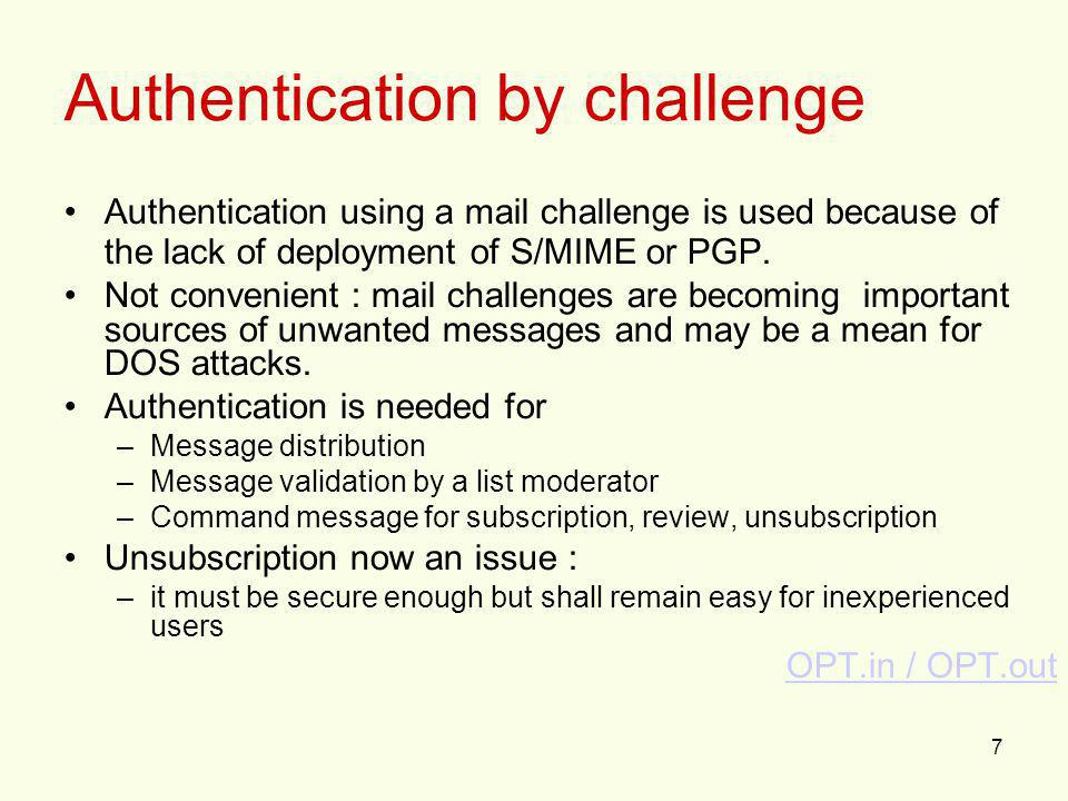 7 Authentication by challenge Authentication using a mail challenge is used because of the lack of deployment of S/MIME or PGP. Not convenient : mail