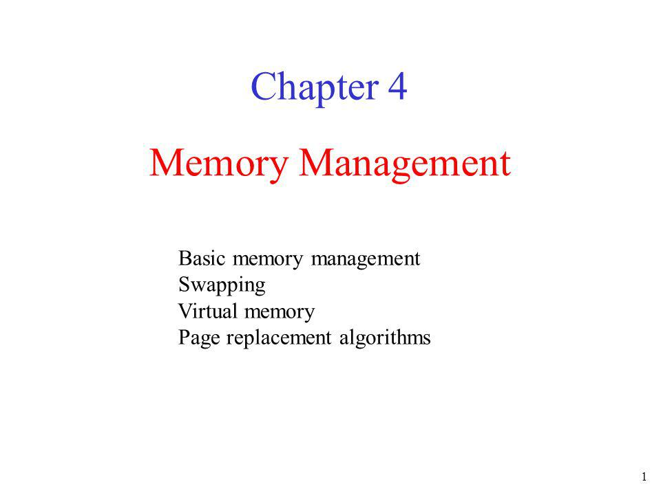 1 Memory Management Chapter 4 Basic memory management Swapping Virtual memory Page replacement algorithms