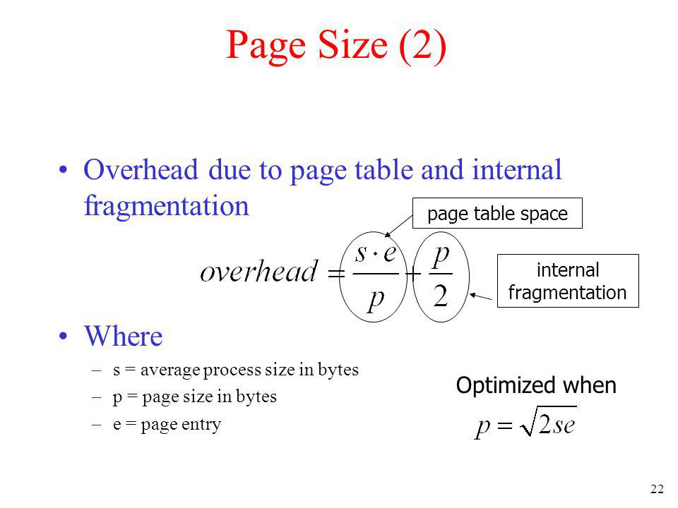 22 Page Size (2) Overhead due to page table and internal fragmentation Where –s = average process size in bytes –p = page size in bytes –e = page entr