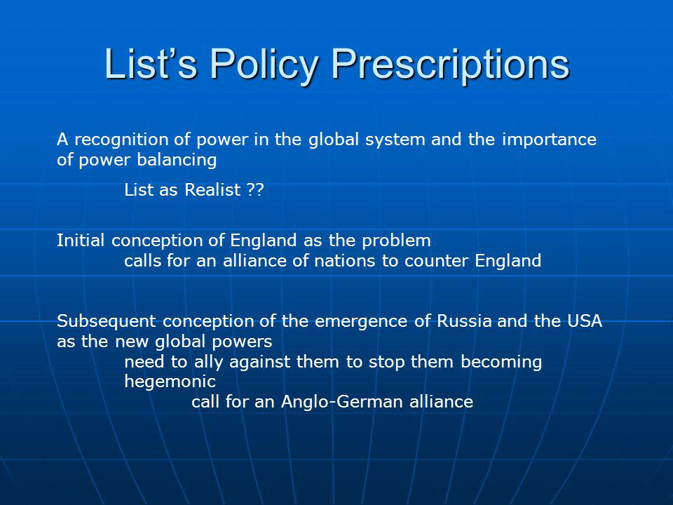 Lists Policy Prescriptions A recognition of power in the global system and the importance of power balancing List as Realist ?.