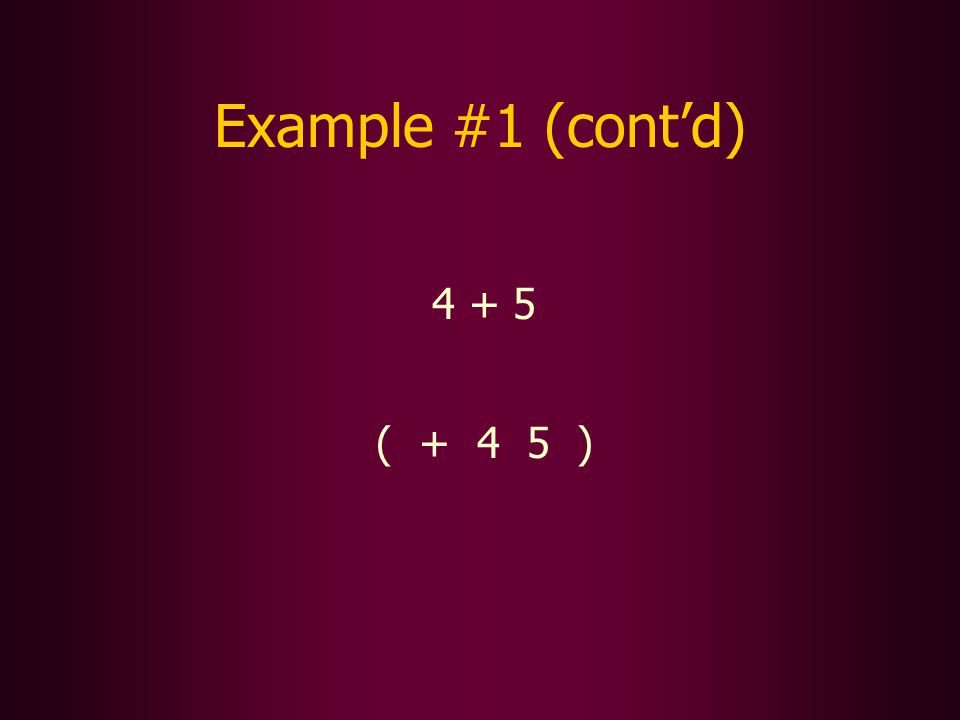4 + 5 ( + 4 5 ) Example #1 (contd)