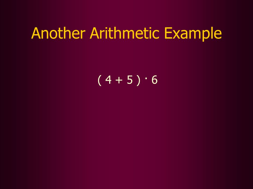 Another Arithmetic Example ( 4 + 5 ) · 6