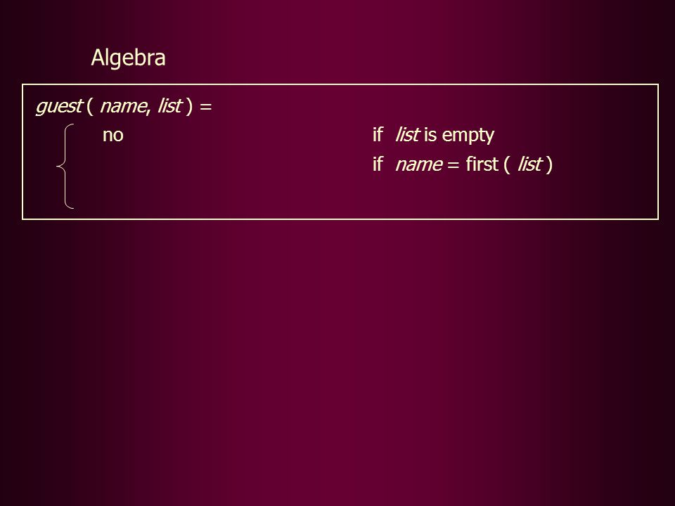 guest ( name, list ) = noif list is empty if name = first ( list ) Algebra