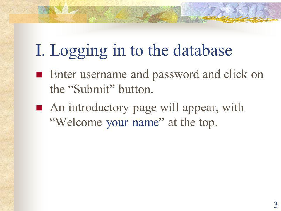 3 I. Logging in to the database Enter username and password and click on the Submit button.