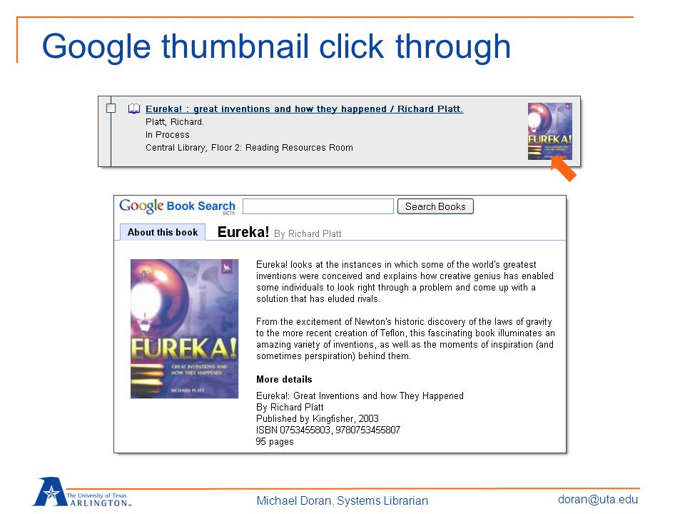 doran@uta.edu Michael Doran, Systems Librarian Book covers (thumbnails) – still beta Two provider options Google Books (default) Syndetic Solutions For Google, images are also links