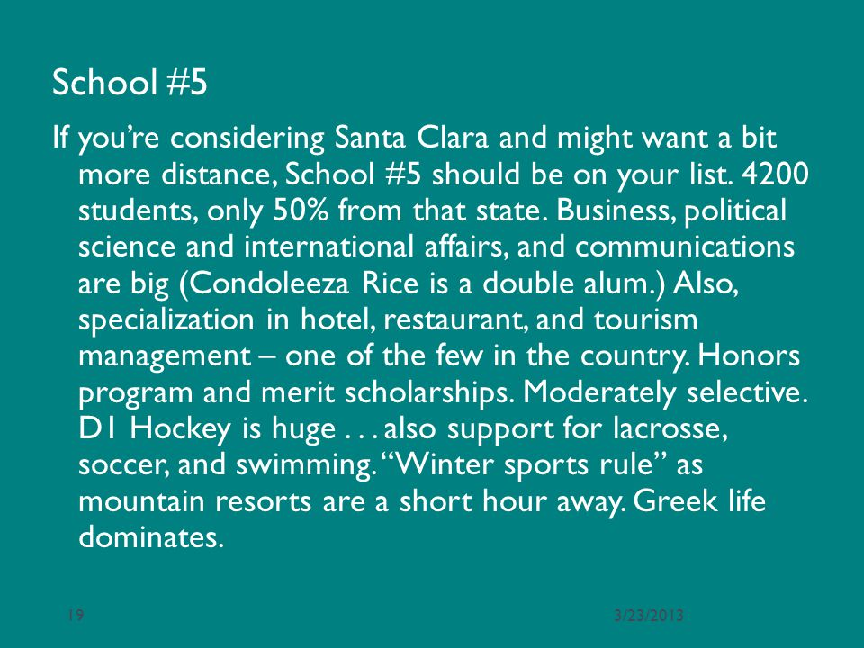 School #5 If youre considering Santa Clara and might want a bit more distance, School #5 should be on your list. 4200 students, only 50% from that sta