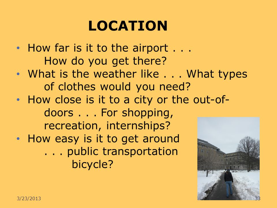 LOCATION How far is it to the airport... How do you get there? What is the weather like... What types of clothes would you need? How close is it to a