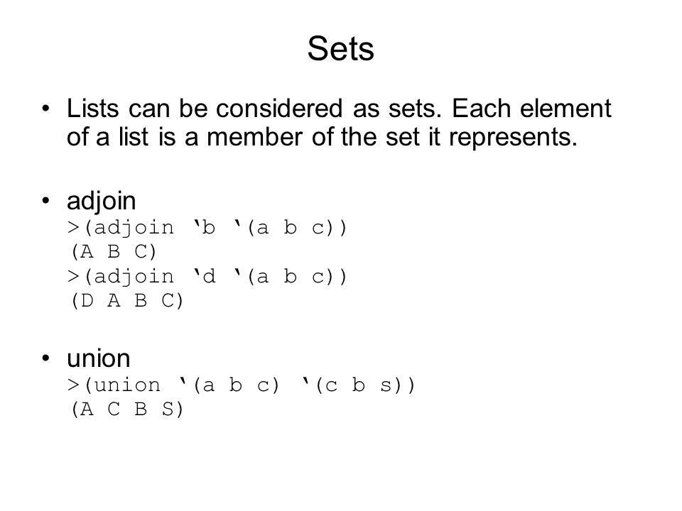 Sets Lists can be considered as sets. Each element of a list is a member of the set it represents.
