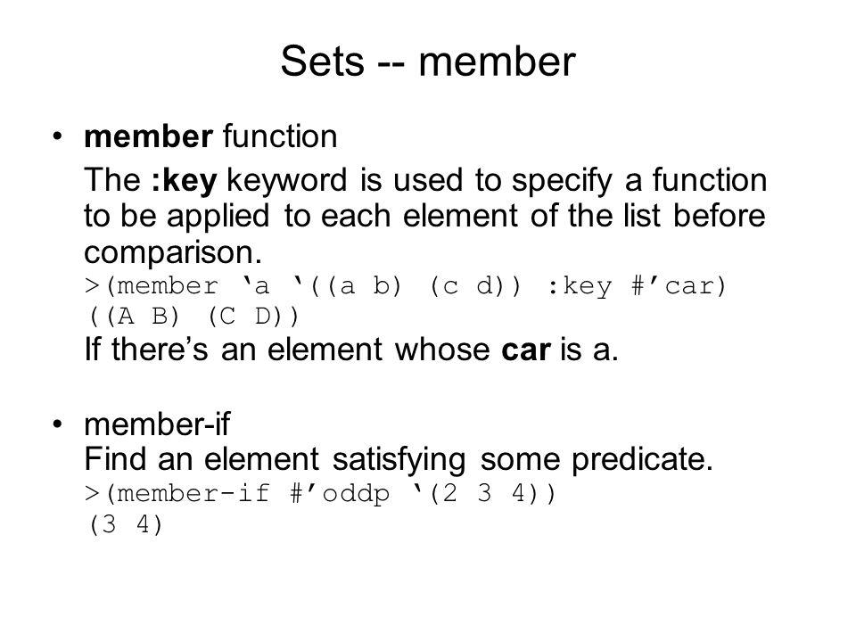 Sets -- member member function The :key keyword is used to specify a function to be applied to each element of the list before comparison.