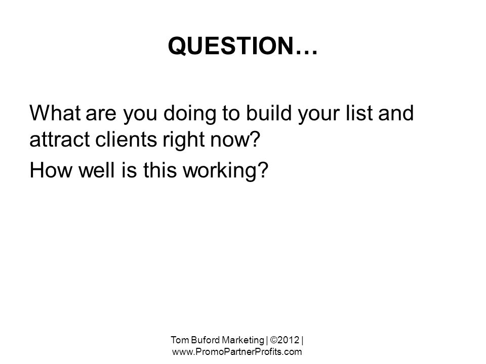 QUESTION… What are you doing to build your list and attract clients right now.