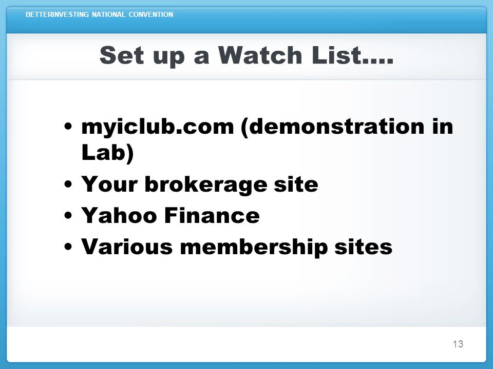 BETTERINVESTING NATIONAL CONVENTION 13 Set up a Watch List….