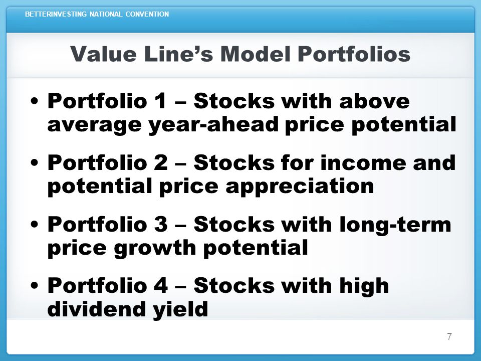 BETTERINVESTING NATIONAL CONVENTION 7 Value Lines Model Portfolios Portfolio 1 – Stocks with above average year-ahead price potential Portfolio 2 – St