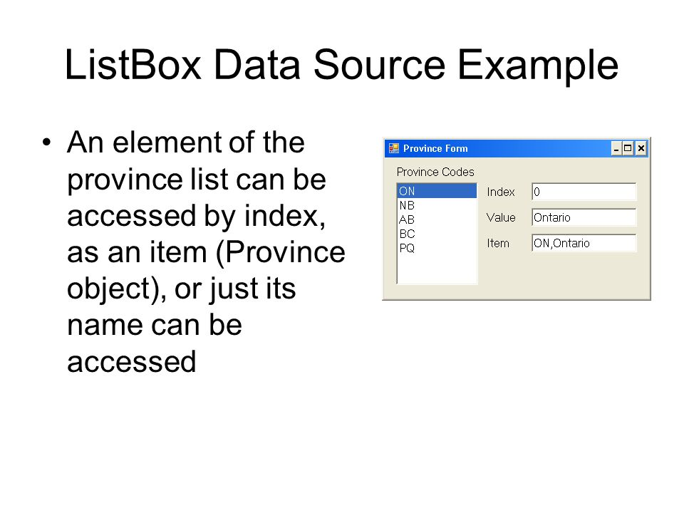 ListBox Data Source Example An element of the province list can be accessed by index, as an item (Province object), or just its name can be accessed