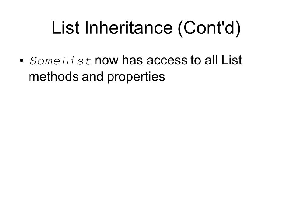 List Inheritance (Cont d) SomeList now has access to all List methods and properties