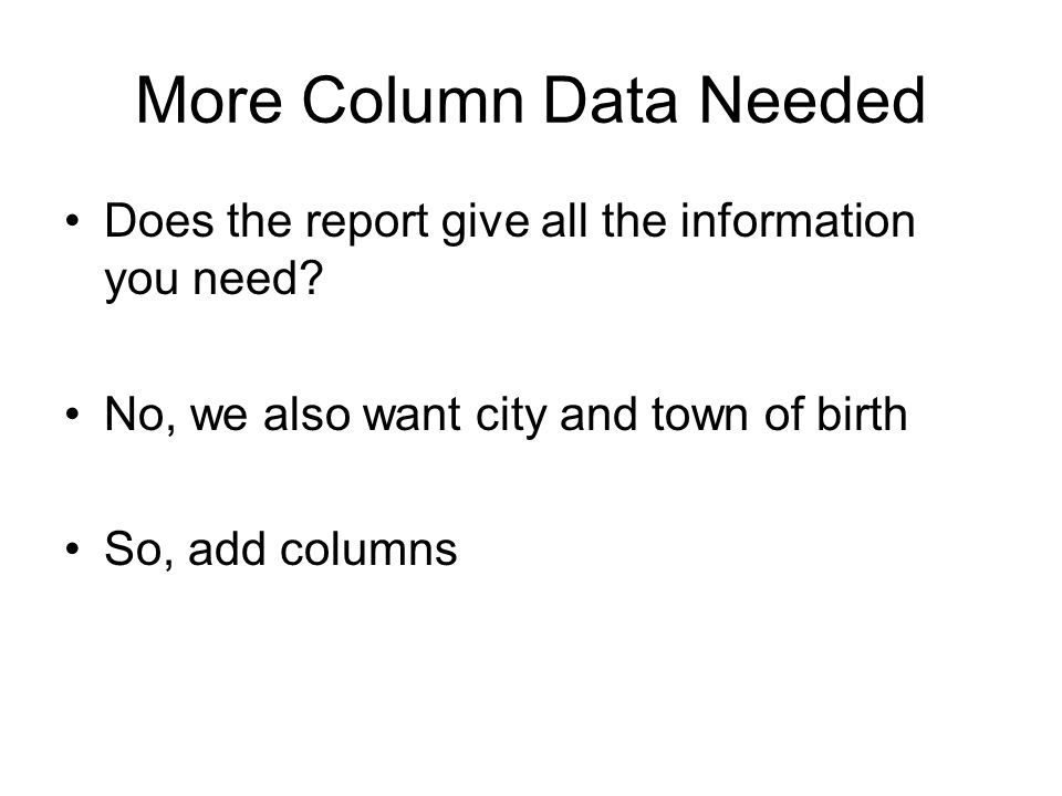 More Column Data Needed Does the report give all the information you need.