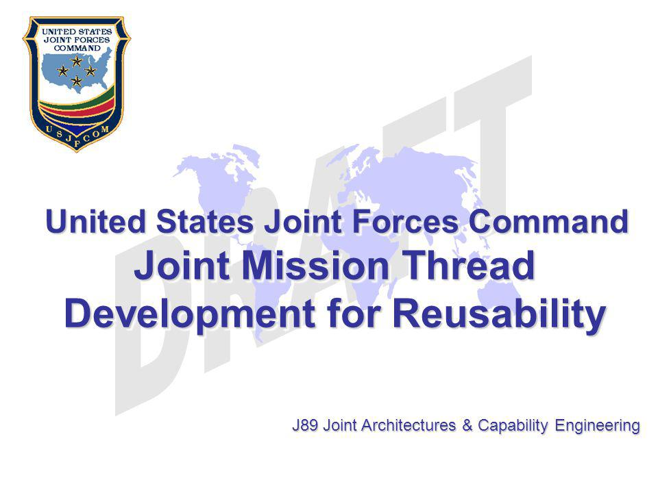 United States Joint Forces Command United States Joint Forces Command Joint Mission Thread Development for Reusability United States Joint Forces Comm