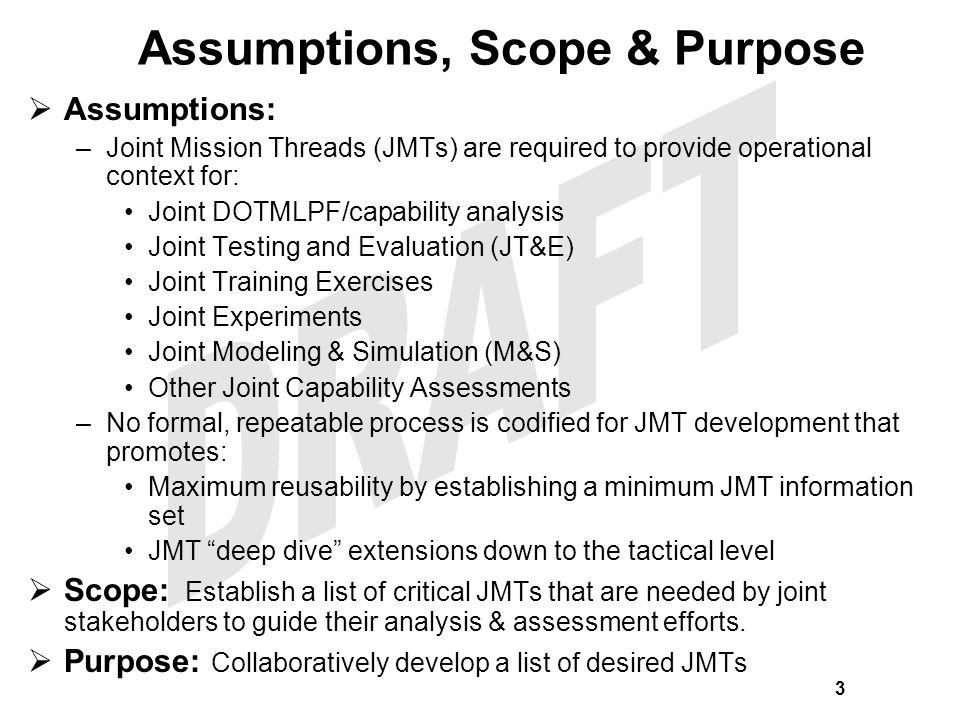 Assumptions: –Joint Mission Threads (JMTs) are required to provide operational context for: Joint DOTMLPF/capability analysis Joint Testing and Evalua