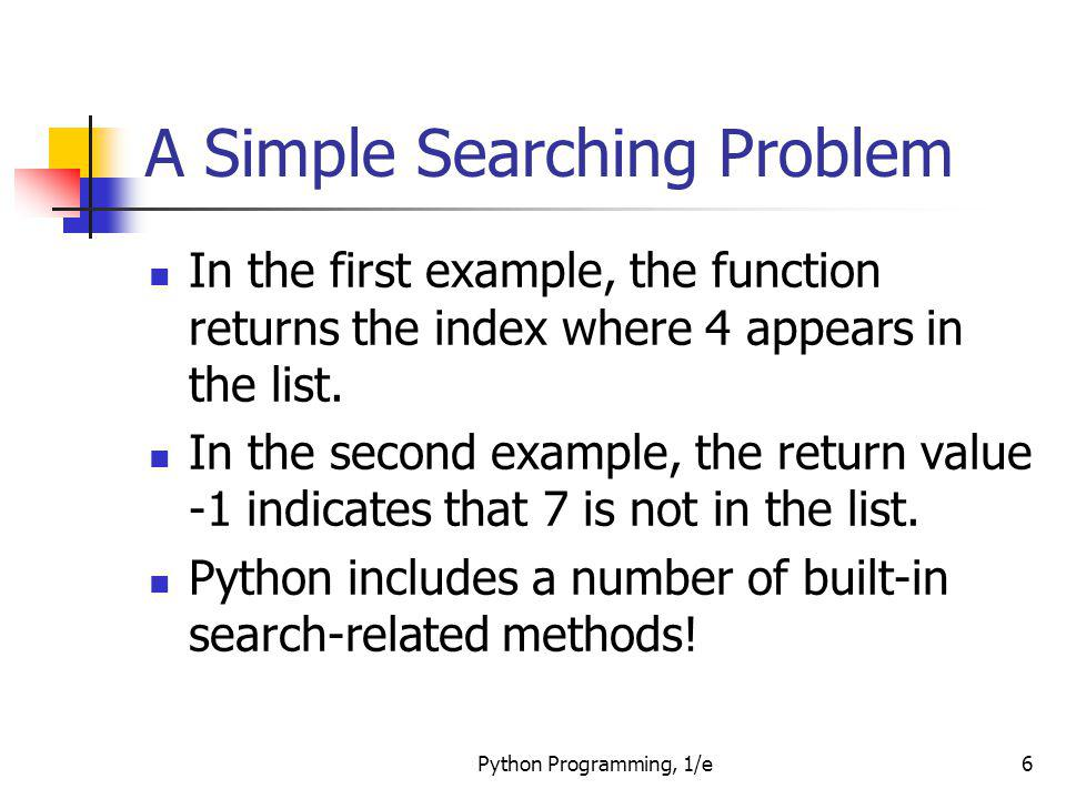 Python Programming, 1/e27 Comparing Algorithms Now, lets consider binary search.