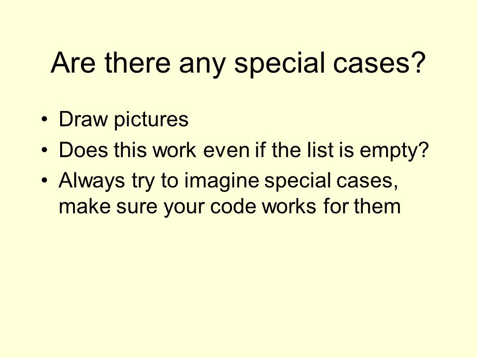 Are there any special cases. Draw pictures Does this work even if the list is empty.