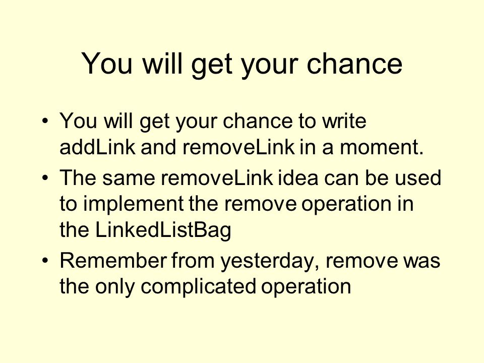 You will get your chance You will get your chance to write addLink and removeLink in a moment.