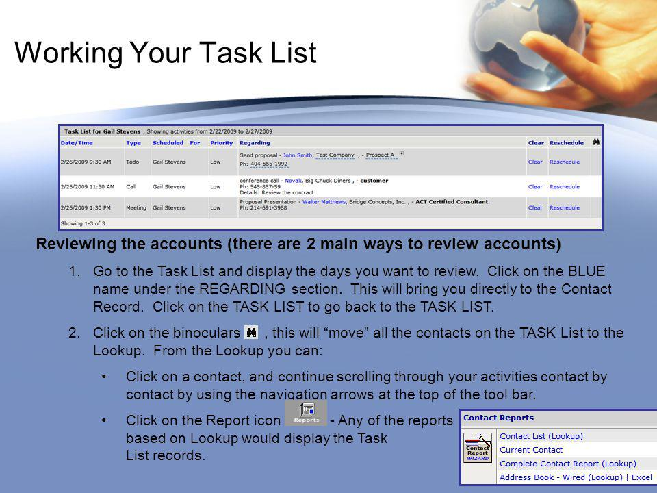 Working Your Task List Reviewing the accounts (there are 2 main ways to review accounts) 1.Go to the Task List and display the days you want to review.