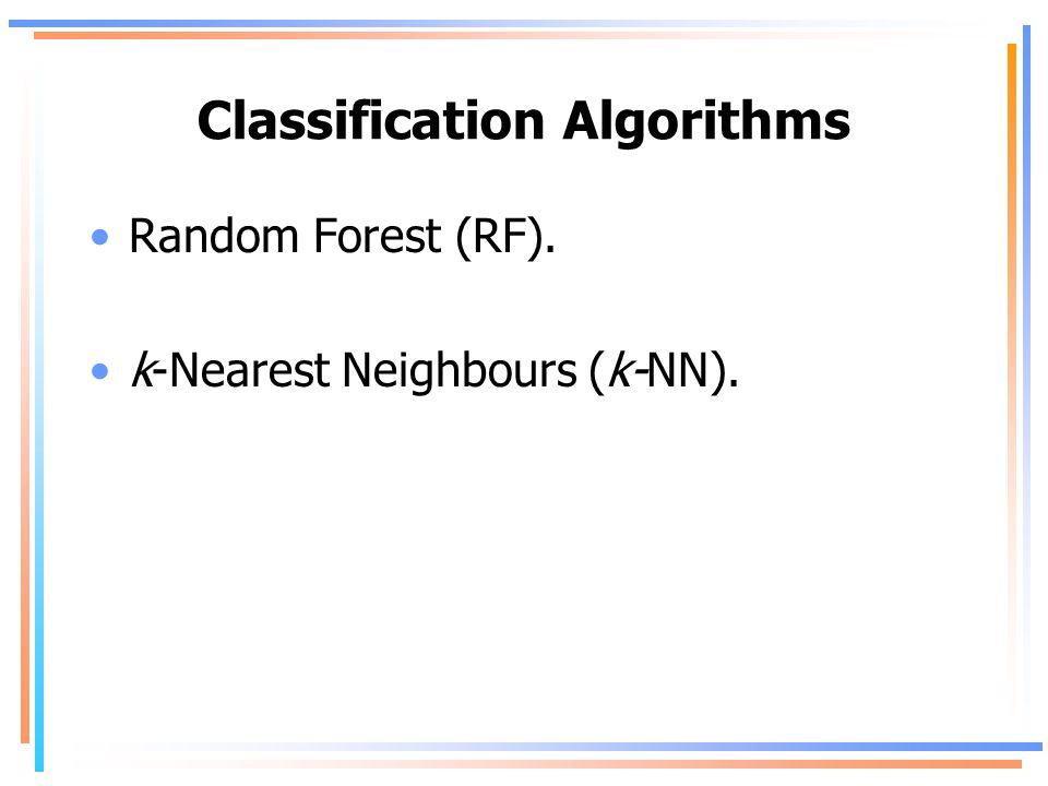 Classification Algorithms Random Forest (RF). k-Nearest Neighbours (k-NN).