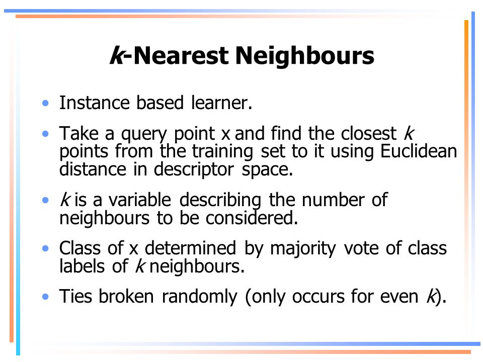 k-Nearest Neighbours Instance based learner.