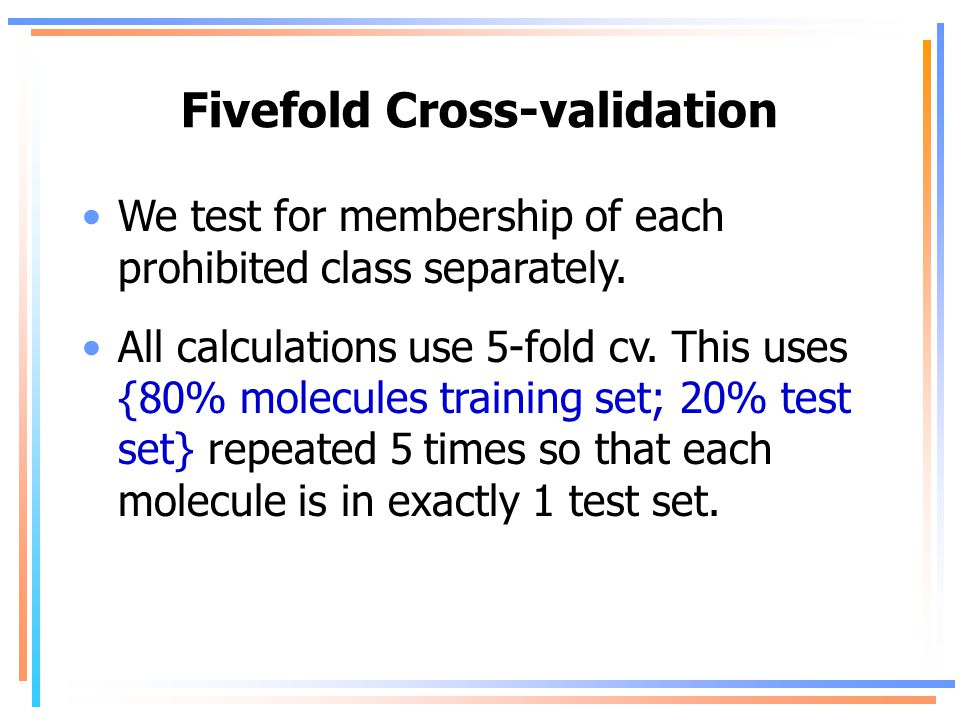 Fivefold Cross-validation We test for membership of each prohibited class separately.