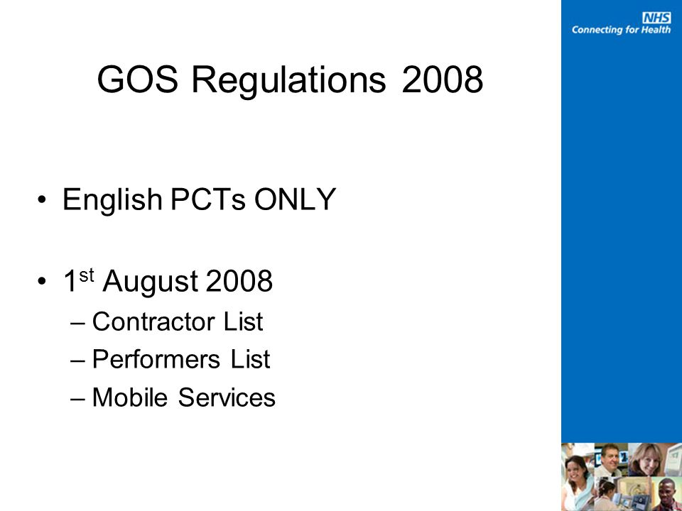 GOS Regulations 2008 Interim Arrangements –Implemented on 3 rd June 2008 –Reference data for new lists active now –Pre-populated with current opticians