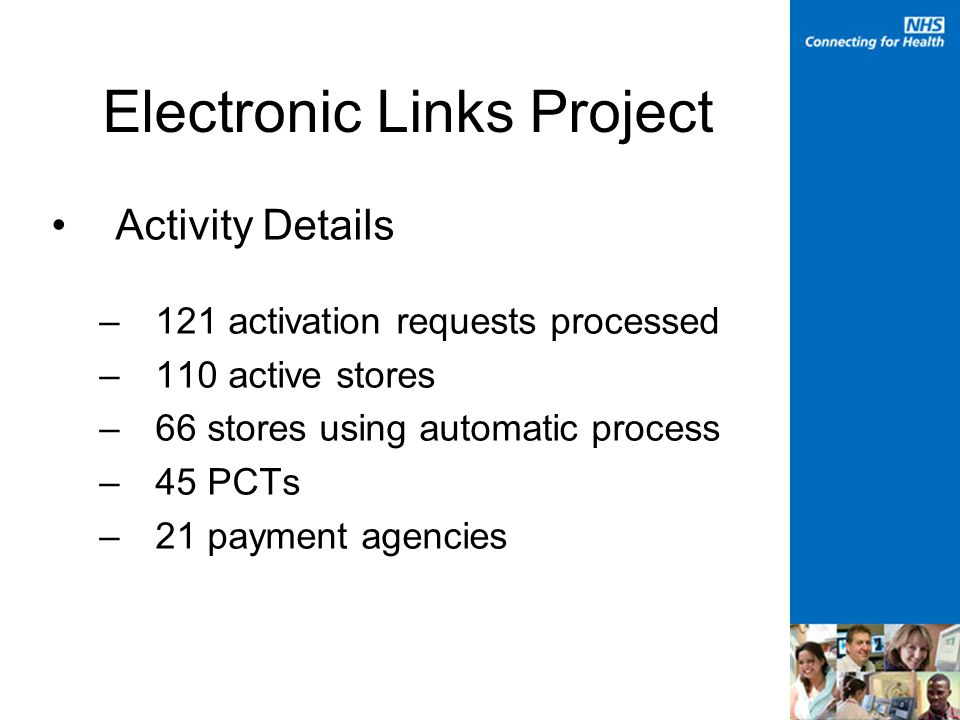 Electronic Links Project Activity Details –121 activation requests processed –110 active stores –66 stores using automatic process –45 PCTs –21 payment agencies