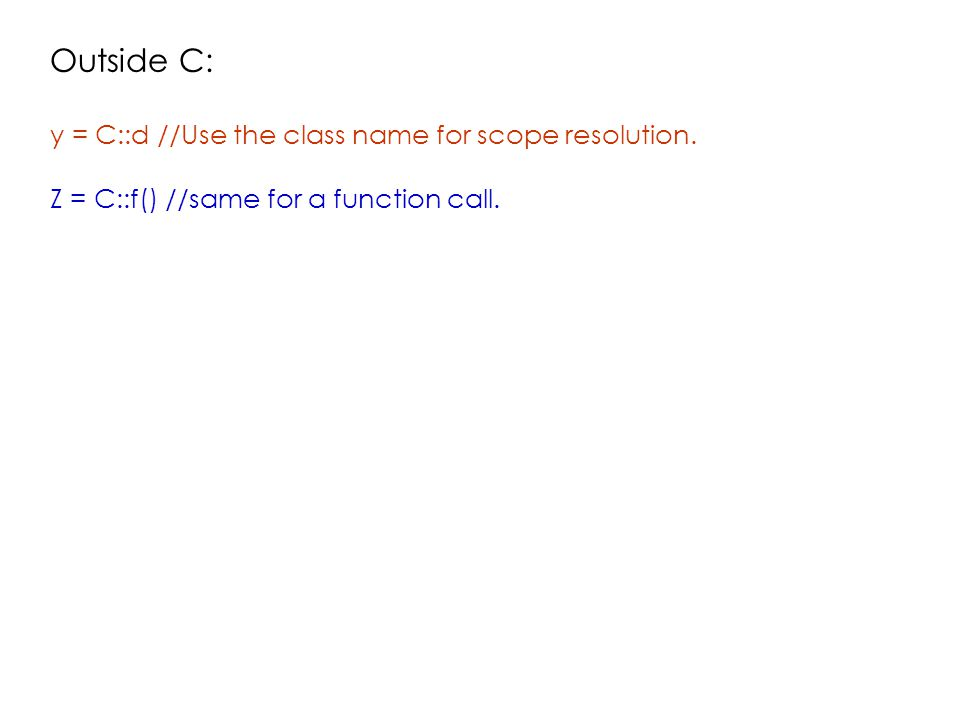 Outside C: y = C::d //Use the class name for scope resolution.