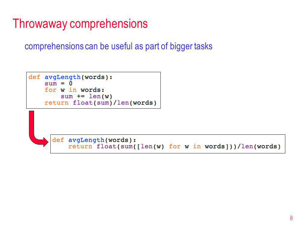Throwaway comprehensions comprehensions can be useful as part of bigger tasks 8