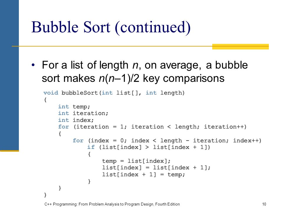 C++ Programming: From Problem Analysis to Program Design, Fourth Edition10 Bubble Sort (continued) For a list of length n, on average, a bubble sort m