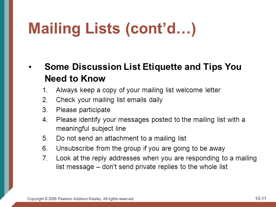 Copyright © 2006 Pearson Addison-Wesley. All rights reserved. 10-11 Mailing Lists (contd…) Some Discussion List Etiquette and Tips You Need to Know 1.