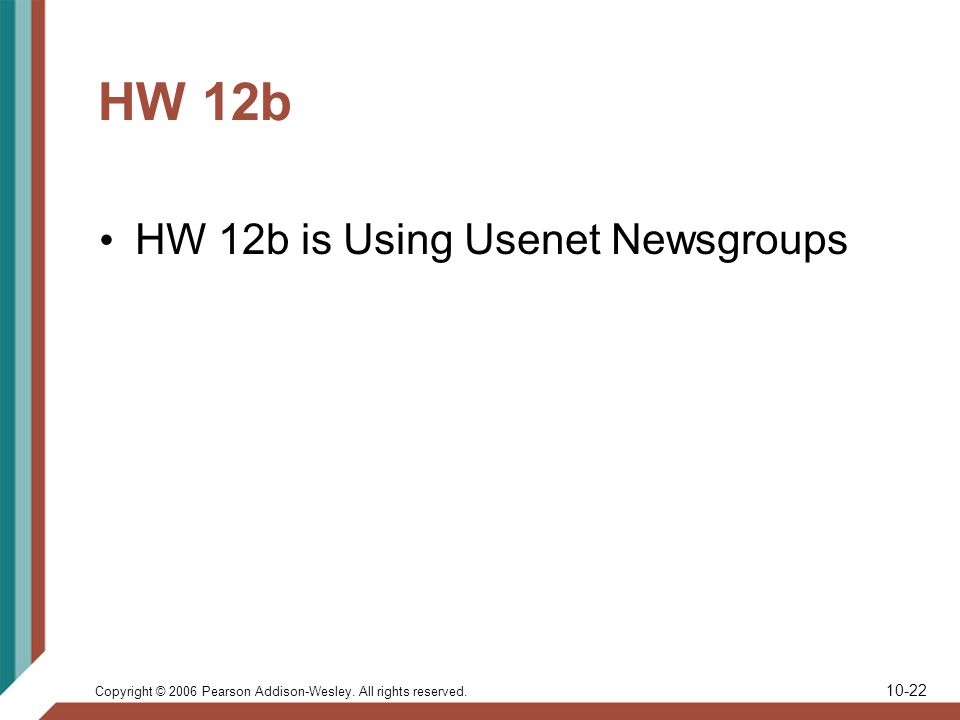 Copyright © 2006 Pearson Addison-Wesley. All rights reserved. 10-22 HW 12b HW 12b is Using Usenet Newsgroups