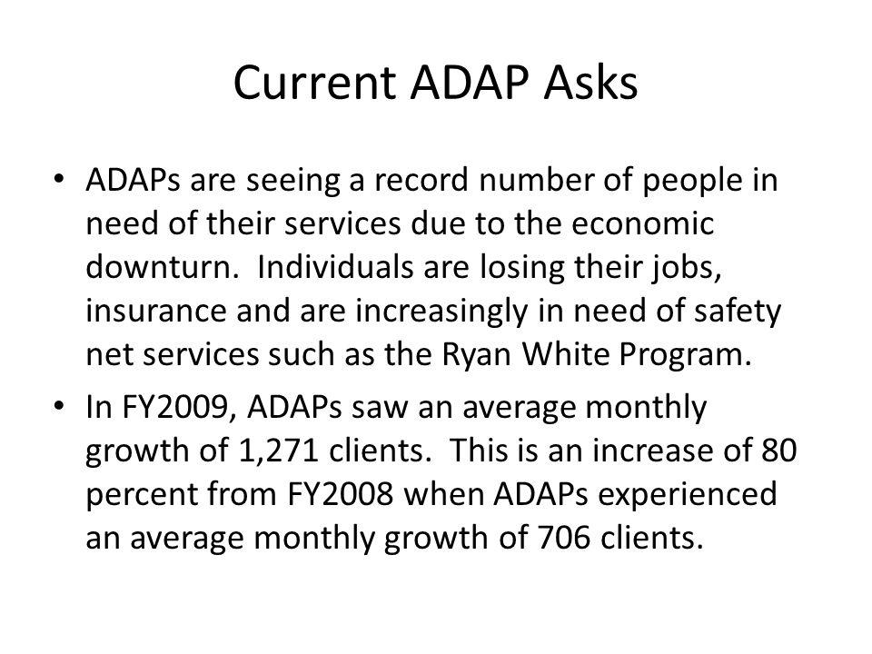 Current ADAP Asks ADAPs are seeing a record number of people in need of their services due to the economic downturn.
