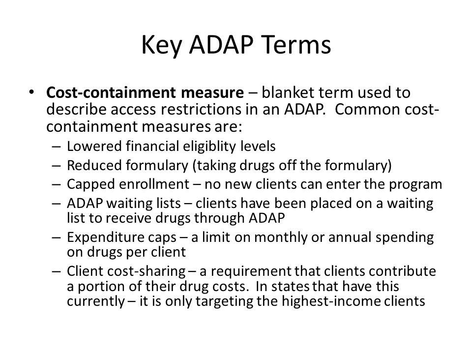 Key ADAP Terms Cost-containment measure – blanket term used to describe access restrictions in an ADAP.
