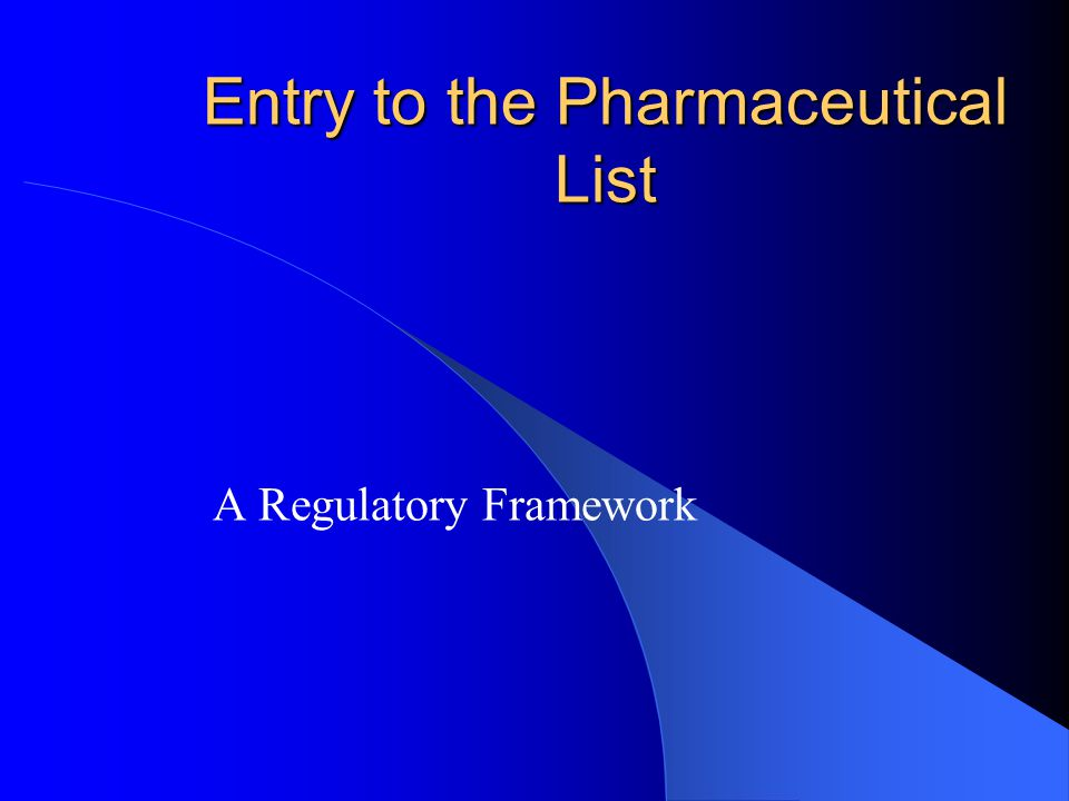 Entry to the Pharmaceutical List A Regulatory Framework