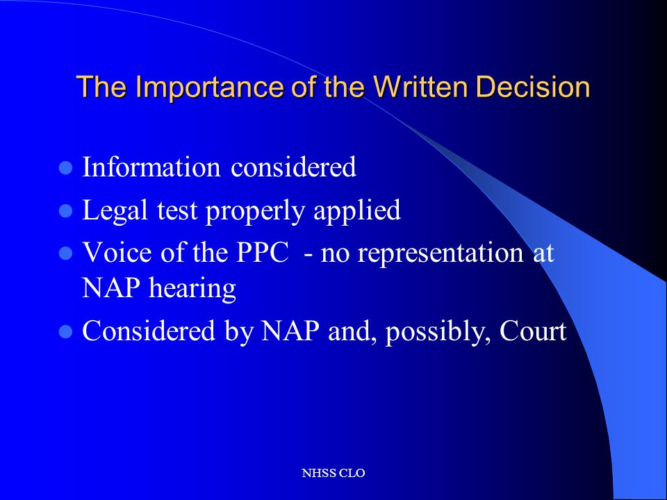 NHSS CLO The Importance of the Written Decision Information considered Legal test properly applied Voice of the PPC - no representation at NAP hearing