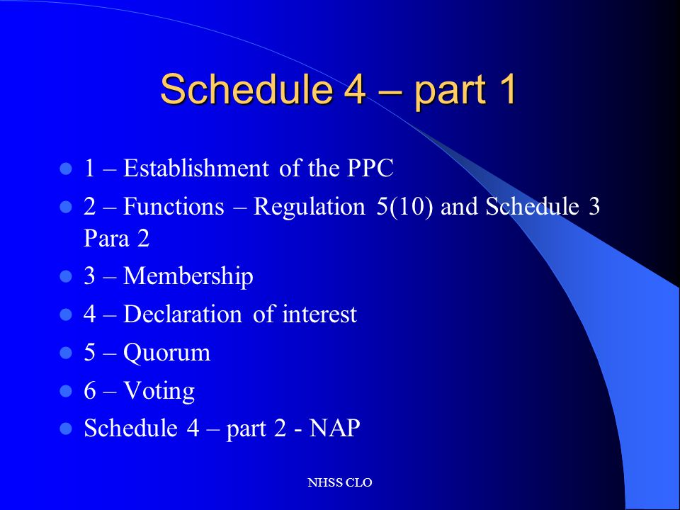 NHSS CLO Schedule 4 – part 1 1 – Establishment of the PPC 2 – Functions – Regulation 5(10) and Schedule 3 Para 2 3 – Membership 4 – Declaration of int