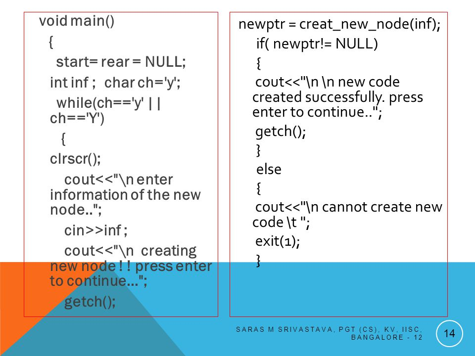 void main() { start= rear = NULL; int inf ; char ch= y ; while(ch== y || ch== Y ) { clrscr(); cout<< \n enter information of the new node.. ; cin>>inf ; cout<< \n creating new node .