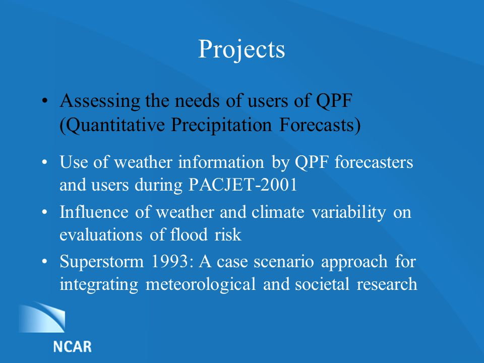 List of Nominations Projects Assessing the needs of users of QPF (Quantitative Precipitation Forecasts) Use of weather information by QPF forecasters