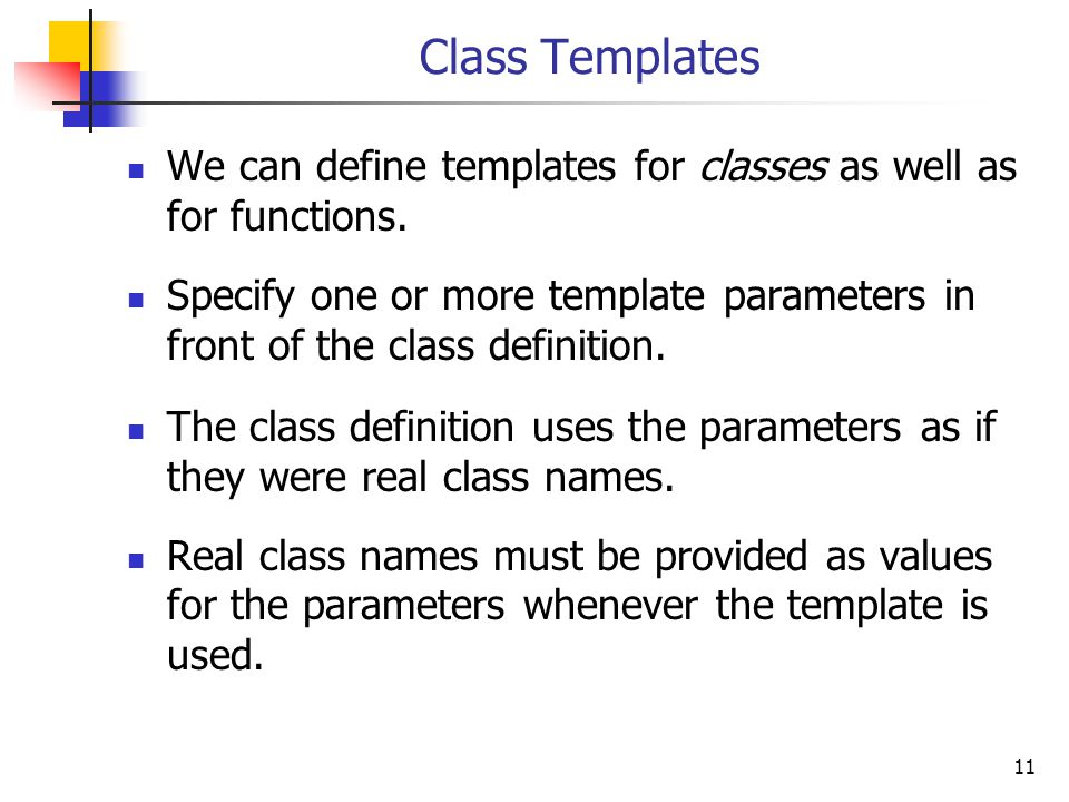 11 Class Templates We can define templates for classes as well as for functions.