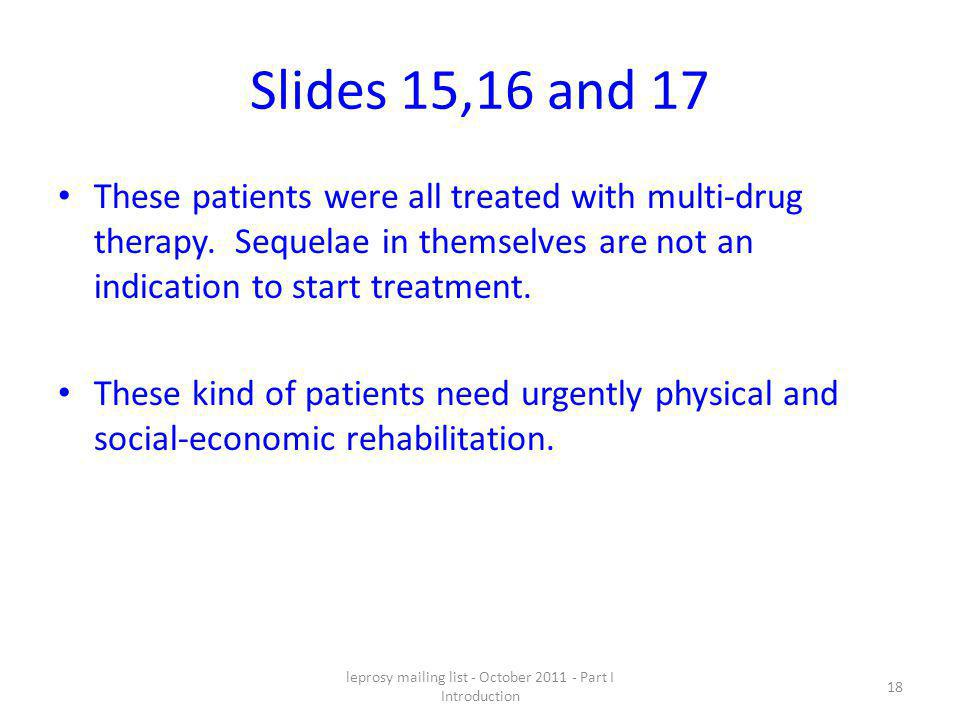 leprosy mailing list - October 2011 - Part I Introduction 18 Slides 15,16 and 17 These patients were all treated with multi-drug therapy.