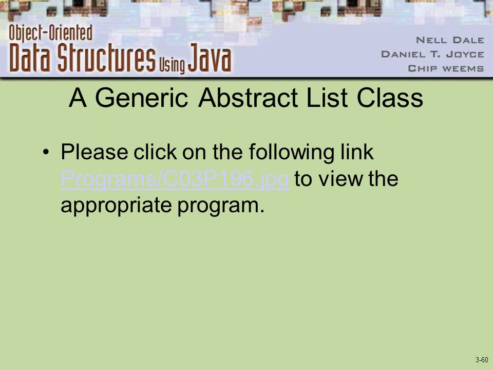 3-60 A Generic Abstract List Class Please click on the following link Programs/C03P196.jpg to view the appropriate program. Programs/C03P196.jpg