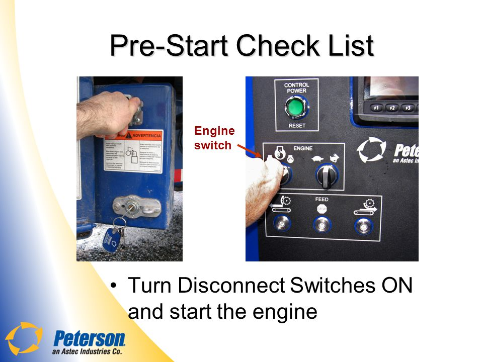 Pre-Start Check List Turn Disconnect Switches ON and start the engine Engine switch