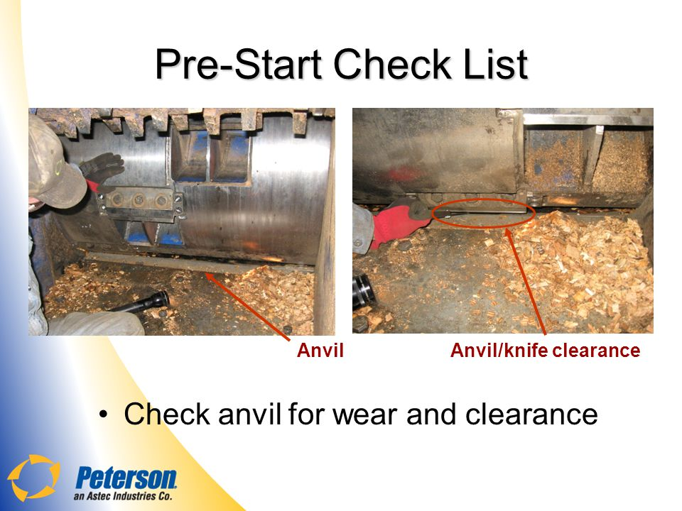 Pre-Start Check List Check anvil for wear and clearance AnvilAnvil/knife clearance