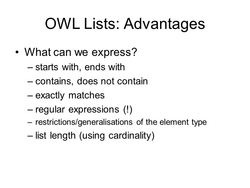OWL Lists: Advantages What can we express.