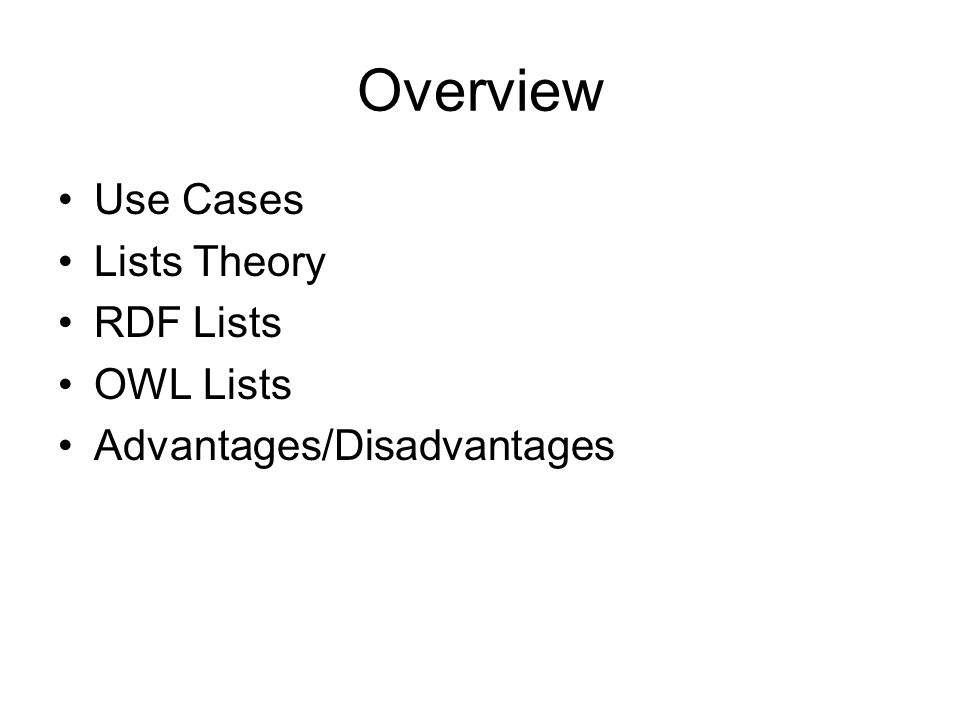 Overview Use Cases Lists Theory RDF Lists OWL Lists Advantages/Disadvantages