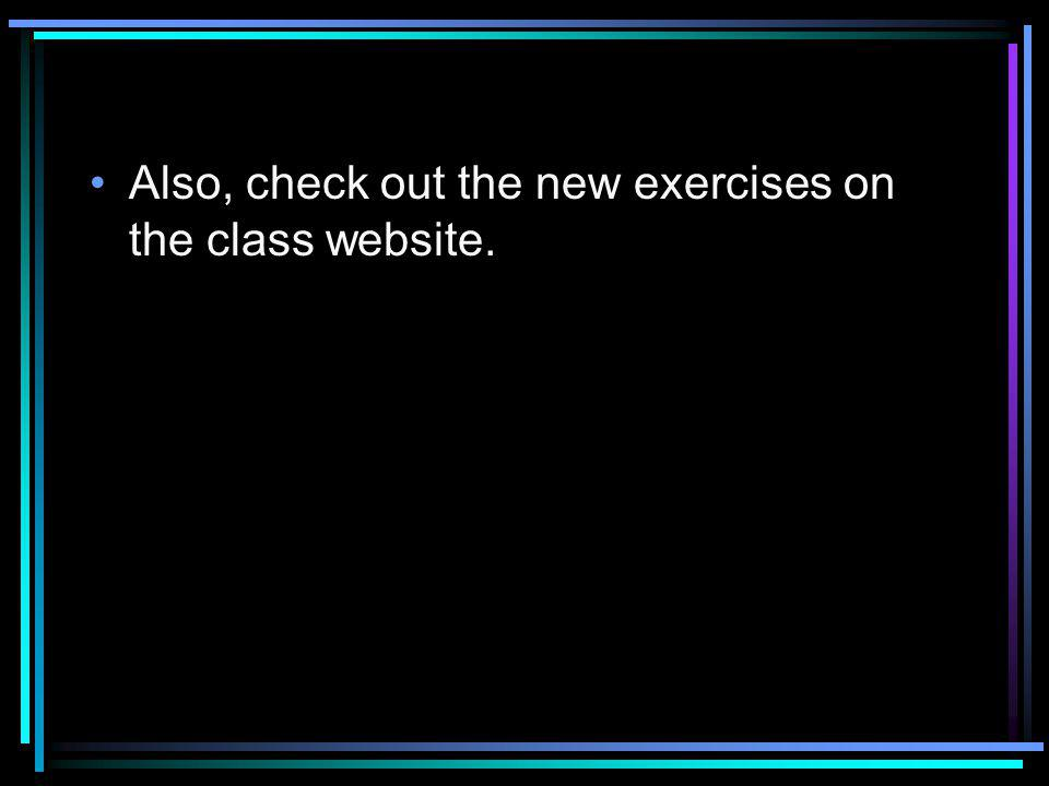 Also, check out the new exercises on the class website.